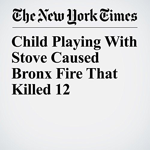 Child Playing With Stove Caused Bronx Fire That Killed 12 copertina