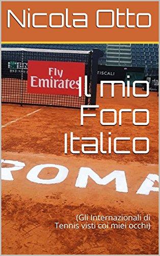 Il mio Foro Italico: (Gli Internazionali di Tennis visti coi miei occhi)