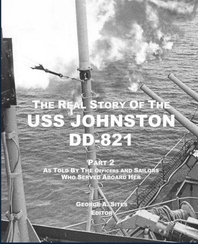 The Real Story of the USS Johnston DD-821 Part 2: As Told by the Officers and Sailors who served aboard her