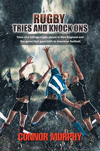Rugby Tries and Knock Ons: Tales of a college rugby player in New England and the game that gave birth to American football