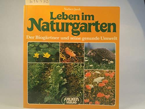 Leben im Naturgarten. Der Bio-Gärtner und seine gesunde Umwelt