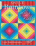 Quilt Rainbows with Jelly Rolls: Color Kaleidoscopes