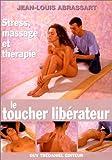 Le Toucher libérateur - Stress, massage et thérapie