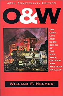 O. & W.: The Long Life and Slow Death of the New York, Ontario and Western Railway