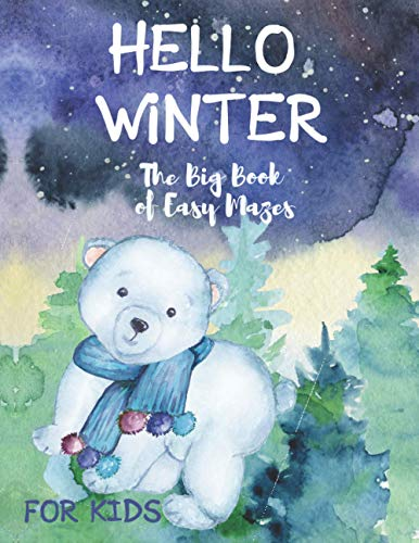 Hello Winter The Big Book of Easy Mazes for Kids: for 3-6 year olds Boys and Girls. Exercises of Spatial Imagination and Logical Thinking. Winter Book ... Kids. (Winter Time Books for Kids, Band 4)