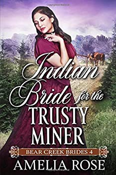 Paperback Indian Bride for the Trusty Miner: Historical Western Romance (Bear Creek Brides) Book