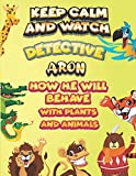 keep calm and watch detective Aron how he will behave with plant and animals: A Gorgeous Coloring and Guessing Game Book for Aron /gift for Aron, toddlers kids