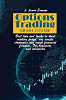 Options Trading Crash Course: Best tips and tricks to start making profit, use simple strategies and reach financial freedom. For beginners and advanced