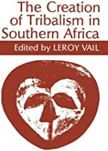 The Creation of Tribalism in Southern Africa (Volume 43) (Perspectives on Southern Africa)