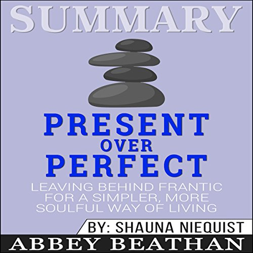 Summary: Present Over Perfect: Leaving Behind Frantic for a Simpler, More Soulful Way of Living audiobook cover art