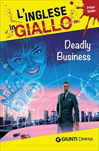 Deadly business. I racconti che migliorano il tuo inglese! Primo livello [Lingua inglese]