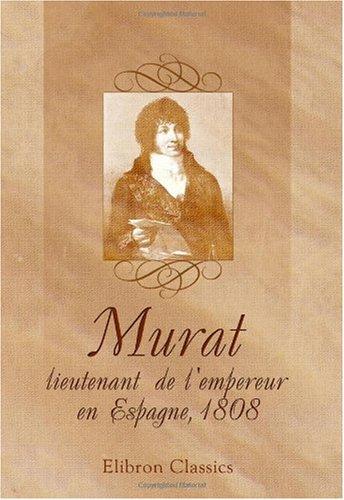Murat, lieutenant de l'empereur en Espagne, 1808: D'après sa correspondance inédite et des documents originaux