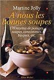 À nous les bonnes soupes, 170 recettes