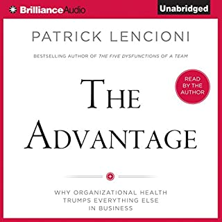 The Advantage     Why Organizational Health Trumps Everything Else in Business              By:                                                                                                                                 Patrick Lencioni                               Narrated by:                                                                                                                                 Patrick Lencioni                      Length: 5 hrs and 25 mins     65 ratings     Overall 4.7