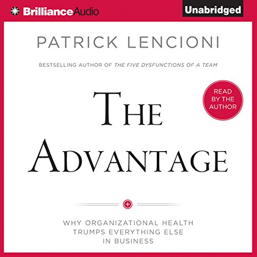 The Advantage     Why Organizational Health Trumps Everything Else in Business              By:                                                                                                                                 Patrick Lencioni                               Narrated by:                                                                                                                                 Patrick Lencioni                      Length: 5 hrs and 25 mins     2,792 ratings     Overall 4.5