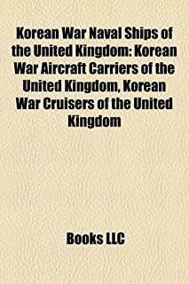 Korean War Naval Ships of the United Kingdom: Korean War Aircraft Carriers of the United Kingdom, Korean War Cruisers of t...