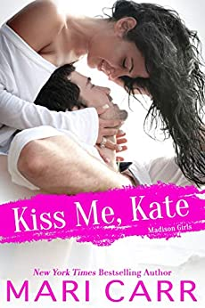 Kiss Me, Kate (Madison Girls Book 1) by [Mari Carr]