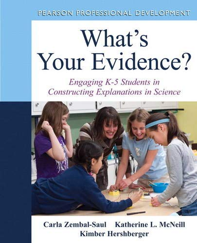 Compare Textbook Prices for What's Your Evidence?: Engaging K-5 Children in Constructing Explanations in Science Pearson Professional Development 1 Edition ISBN 9780132117265 by Zembal-Saul, Carla,McNeill, Katherine,Hershberger, Kimber