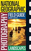 National Geographic Photography Field Guide: Landscapes (National Geographic Photography Field Guides)