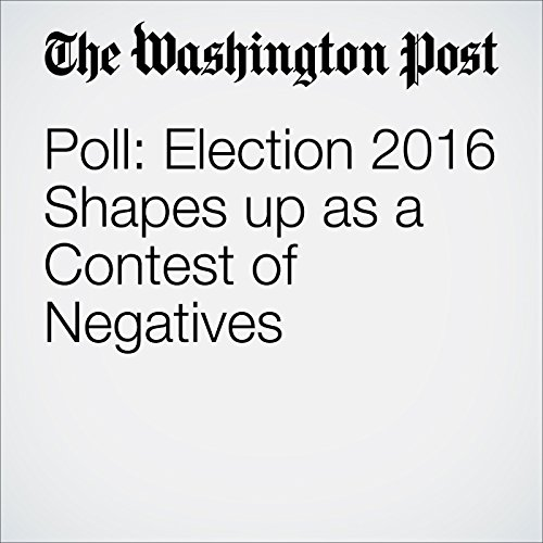 Poll: Election 2016 Shapes up as a Contest of Negatives audiobook cover art