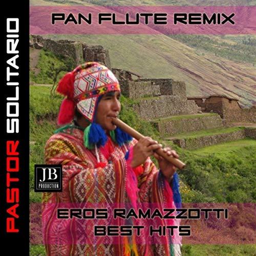 Pan Flute Remix (Eros Ramazzoti Best Hits Remake)