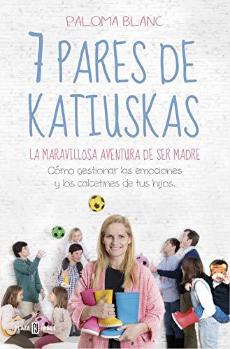 7 pares de katiuskas: la maravillosa aventura de ser madre: Cómo gestionar las emociones y los calcetines de tus hijos