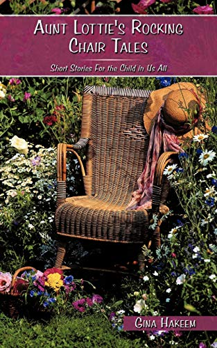 Aunt Lottie's Rocking Chair Tales: Short Stories For the Child in Us All