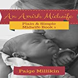 An Amish Midwife: Plain & Simple Midwife, Book 1 - Paige Millikin