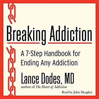 Breaking Addiction     A 7-Step Handbook for Ending Any Addiction              By:                                                                                                                                 Lance M. Dodes                               Narrated by:                                                                                                                                 John Meagher                      Length: 5 hrs and 53 mins     113 ratings     Overall 4.0