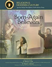 Born-again Believers: Evangelicals & Charismatics (Religion and Modern Culture: Spiritual Beliefs That Influence North America Today) (Religion and Modern ... Beliefs That Influence North America Today)