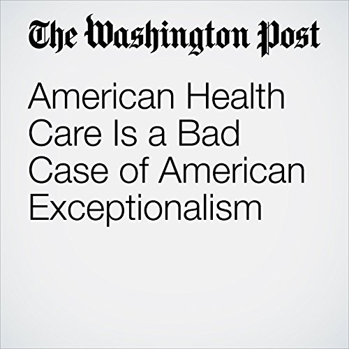 American Health Care Is a Bad Case of American Exceptionalism audiobook cover art
