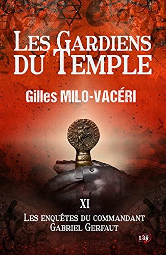 Les Gardiens du Temple: Les enquêtes du commandant Gabriel Gerfaut Tome 11