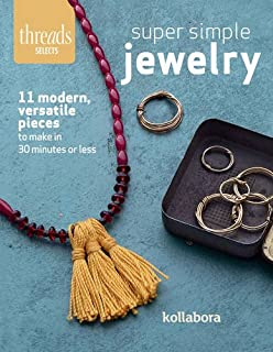 Super Simple Jewelry: Modern, Versatile Pieces to Make in 30 Minutes or Less (Threads Select)