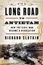The Long Road To Antietam: How the Civil War Became a Revolution