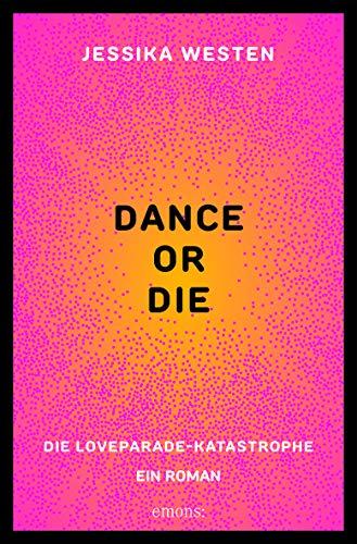 DANCE OR DIE: Die Loveparade-Katastrophe. Ein Roman
