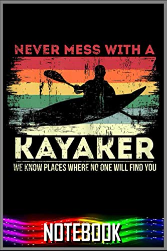 Notebook: NEVER MESS WITH A KAYAKER 100 page 6x9 inch