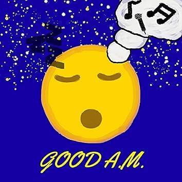 GOOD A.M.