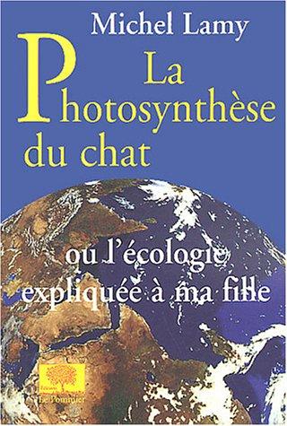 La photosynthèse du chat ou l'écologie expliquée à ma fille