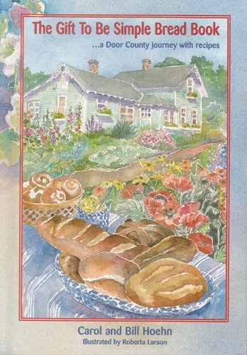 The Gift to Be Simple Bread Book...a Door County Journey With Recipes