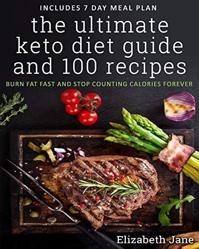 The Ultimate Keto Diet Guide & 100 Recipes: Bonus 7 Day Meal Planner - Burn Fat Fast & Stop Counting: Burn Fat Fast & Stop Counting Calories Forever
