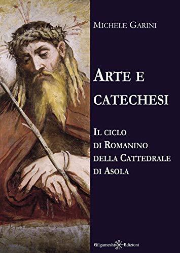 Arte e catechesi. Il ciclo di Romanino della Cattedrale di Asola