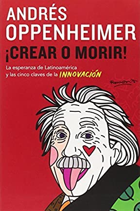 Crear o morir: (Create or Die) (Spanish Edition) by Andres Oppenheimer(2014-11-18)