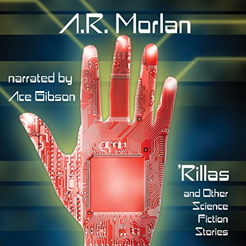 'Rillas and Other Science Fiction Stories                   By:                                                                                                                                 A.R. Morlan                               Narrated by:                                                                                                                                 Ace Gibson                      Length: 9 hrs and 38 mins     Not rated yet     Overall 0.0