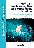 Manuel de remédiation cognitive de la métacognition de l'adulte - Troubles d'origine neurologique et psychiatrique