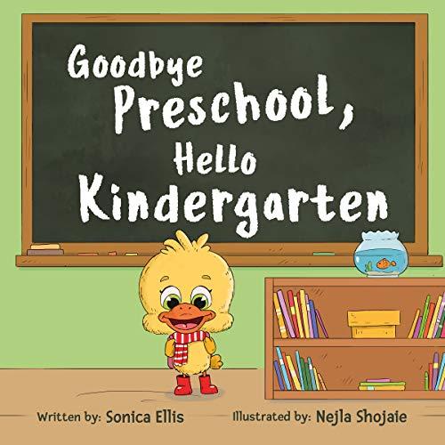 Goodbye Preschool, Hello Kindergarten: A Children's Book About Going To Kindergarten, Being Brave And Calming Anxiety (English Edition)