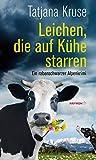 Leichen, die auf Kühe starren: Ein rabenschwarzer Alpenkrimi (HAYMON TASCHENBUCH)