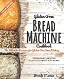 Gluten-Free Bread Machine Cookbook: The Ultimate Resource for Gluten-Free Bread Baking, Essential Gluten-Free Flours Guide and Delicious Easy-to-Follow Recipes for Any Bread Maker (Color Edition)