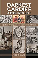 Darkest Cardiff - A Peek into Hell: Injustice, Poverty, and the Exploitation of Women (Wordcatcher History)
