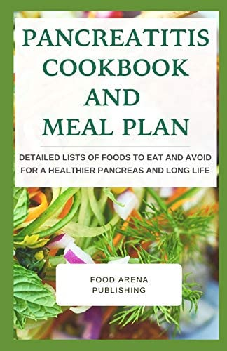 Pancreatitis Cookbook And Meal Plan Detailed Lists Of Foods To Eat And Avoid For A Healthier product image