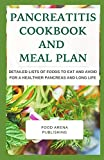 Pancreatitis Cookbook And Meal Plan: Detailed Lists Of Foods To Eat And Avoid For A Healthier Pancreas And Long Life